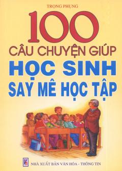 100 Câu Chuyện Để Học Sinh Say Mê Học Tập