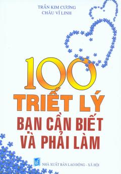 100 Triết Lý Bạn Cần Biết Và Phải Làm