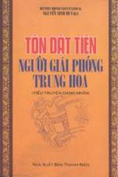 Tôn Dật Tiên- người giải phóng Trung Hoa (Tiểu truyện danh nhân)