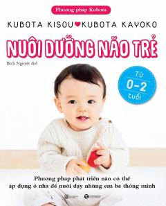 Nuôi Dưỡng Não Trẻ (Từ 0 - 2 Tuổi) - Tái Bản 2019