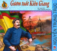 Hào Kiệt Đất Phương Nam - Nguyễn Trung Trực - Gươm Tuốt Kiên Giang