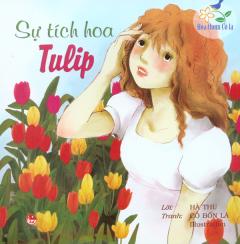 Hoa Thơm Cỏ Lạ - Sự Tích Hoa Tulip