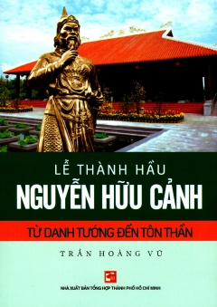 Lễ Thành Hầu Nguyễn Hữu Cảnh - Từ Danh Tướng Đến Tôn Thần