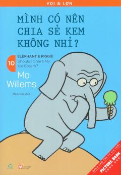 Picture Book Song Ngữ - Voi & Lợn - Tập 10: Mình Có Nên Chia Sẻ Kem Không Nhỉ?