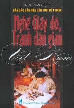 Bản Sắc Văn Hóa Dân Tộc Việt Nam - Nghề Giấy Dó, Tranh Dân Gian Việt Nam