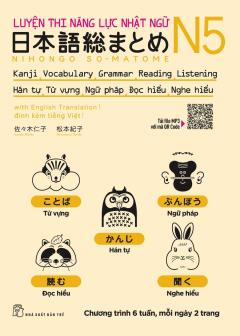 Luyện Thi Năng Lực Nhật Ngữ N5: Hán Tự - Từ Vựng - Ngữ Pháp - Đọc Hiểu - Nghe Hiểu