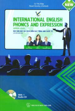 Ngữ Âm Học Và Cách Diễn Đạt Tiếng Anh Quốc Tế Cấp Độ Nâng Cao (Kèm 1 CD)