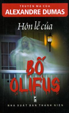 Truyện Ma Của Alexandre Dumas - Hôn Lễ Của Bố Olifus