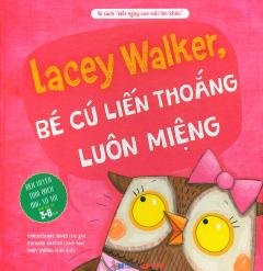 Lacey Walker, Bé Cú Liến Thoắng Luôn Miệng