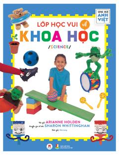 Lớp Học Vui Về Khoa Học (Song Ngữ Anh-Việt)