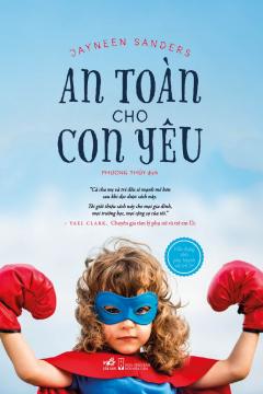 An Toàn Cho Con Yêu (Tái Bản 2019) -  Phát Hành Dự Kiến  20/12/2019