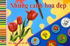 Em Tập Vẽ Và Tô Màu - Những Cánh Hoa Đẹp