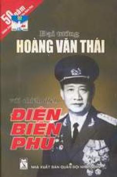 Đại tướng Hoàng Văn Thái với chiến dịch Điện Biên Phủ