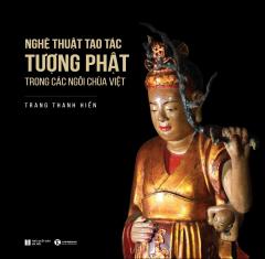 Nghệ Thuật Tạo Tác Tượng Phật Trong Các Ngôi Chùa Việt