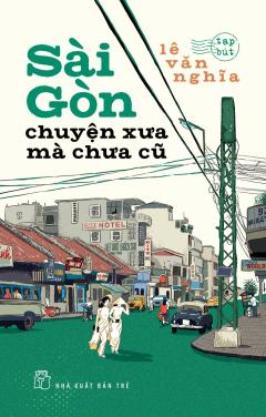 Sài Gòn - Chuyện Xưa Mà Chưa Cũ