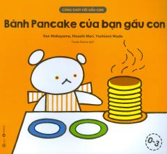 Cùng Chơi Với Gấu Con - Bánh Pancake Của Bạn Gấu Con