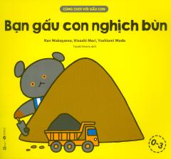 Cùng Chơi Với Gấu Con - Bạn Gấu Con Nghịch Bùn