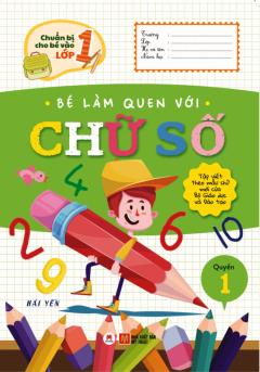 Chuẩn Bị Cho Bé Vào Lớp 1 - Bé Làm Quen Với Chữ Số (Quyển 1)