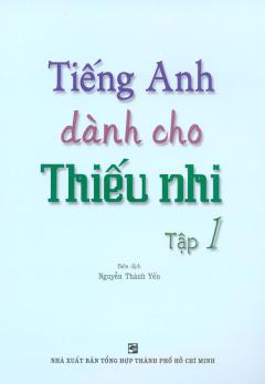 Tiếng Anh Dành Cho Thiếu Nhi - Tập 1 (Kèm 1 CD)