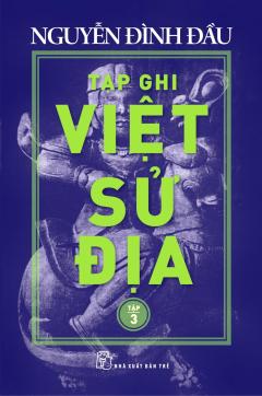 Tạp Ghi Việt Sử Địa - Tập 3