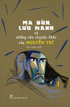 Ma Bùn, Lưu Manh Và Những Câu Chuyện Khác Của Nguyễn Trí