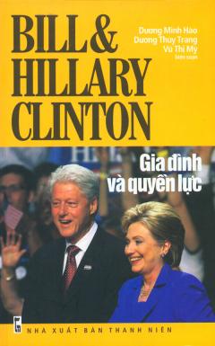 Gia Đình Và Quyền Lực - Bill & Hillary Clinton