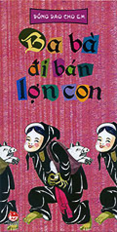 Đồng Dao Cho Em - Ba Bà Đi Bán Lợn Con