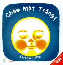 Ehon Nhật Bản - Chào Mặt Trăng! (Tái Bản 2019)