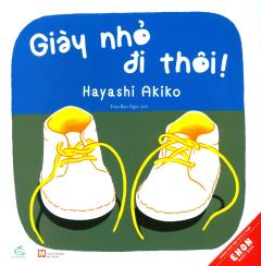 Ehon Nhật Bản - Giày Nhỏ Đi Thôi! (Tái Bản 2019)
