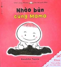 Ehon - Chơi Cùng Momo - Chú Bé Quả Đào (Nhào Bùn Cùng Momo) - Tái Bản 2020