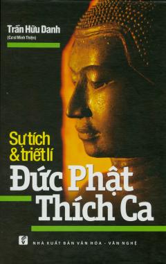 Sự Tích Và Triết Lí Đức Phật Thích Ca (Bìa Cứng)