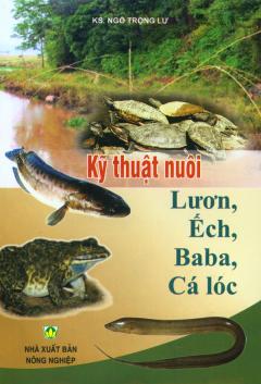 Kỹ Thuật Nuôi Lươn, Ếch, Baba, Cá lóc