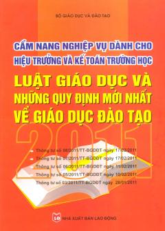 Cẩm Nang Nghiệp Vụ Dành Cho Hiệu Trưởng Và Kế Toán Trường Học - Luật Giáo Dục Và Những Quy Định Mới Nhất Về Giáo Dục Đào Tạo 2011