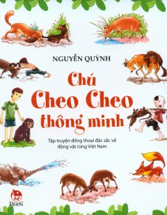 Chú Cheo Cheo Thông Minh - Tập Truyện Đồng Thoại Đặc Sắc Về Động Vật Rừng Việt Nam