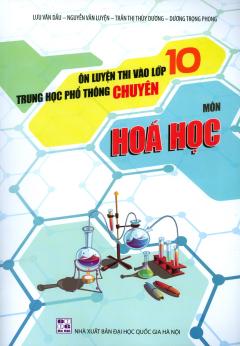 Ôn Luyện Thi Vào Lớp 10 THPT Chuyên - Môn Hóa Học.