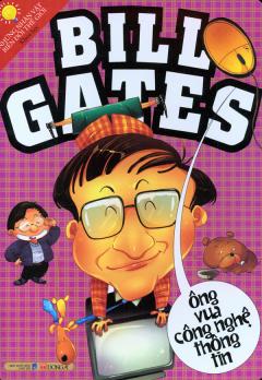 Bill Gates - Ông Vua Công Nghệ Thông Tin - Những Nhân Vật Biến Đổi Thế Giới Khoa Học