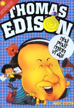 Thomas Edison - Nhà Phát Minh Vĩ Đại - Những Nhân Vật Biến Đổi Thế Giới Khoa Học