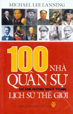 100 Nhà Quân Sự Có Ảnh Hưởng Nhất Trong Lịch Sử Thế Giới