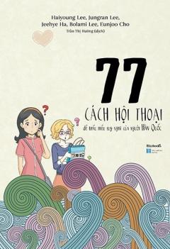 77 Cách Hội Thoại Để Thấu Hiểu Suy Nghĩ Của Người Hàn Quốc