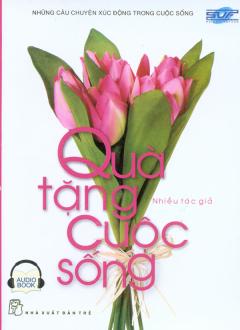 Quà Tặng Cuộc Sống - Những Câu Chuyện Xúc Động Trong Cuộc Sống (Audio Book - CD)