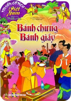 Truyện Cổ Tích Việt Nam Dành Cho Thiếu Nhi - Bánh Chưng Bánh Giầy