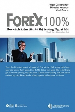 Forex 100% - Học Cách Kiếm Tiền Từ Thị Trường Ngoại Hối (Tái Bản 2020)