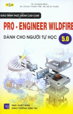 Giáo Trình Thực Hành CAD-CAM Pro-Engineer Wildfire 5.0 Dành Cho Người Tự Học