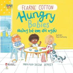 Ehon Song Ngữ - Hungry Babies: Những Em Bé Đói Ngấu