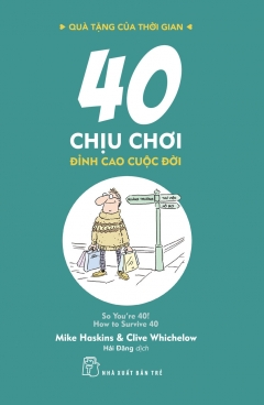 40 Chịu Chơi - Đỉnh Cao Cuộc Đời