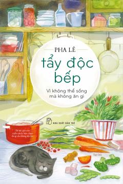 Tẩy Độc Bếp - Vì Không Thể Sống Mà Không Ăn Gì