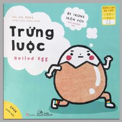 Ehon Nhận Biết - Bé Trứng Tròn Xoe - Trứng Luộc (1-6 tuổi)
