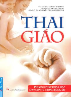 Thai Giáo - Phương Pháp Khoa Học Dạy Con Từ Trong Bụng Mẹ