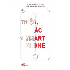Thiện, Ác Và Smart Phone (Tái Bản 2020)