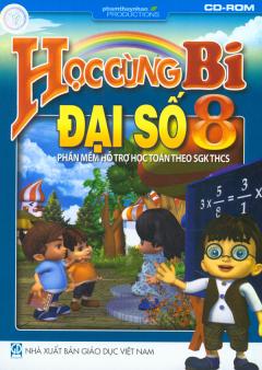 Học Cùng Bi - Đại Số 8- Phần Mềm Hỗ Trợ Học Toán Theo SGK THCS (CD)